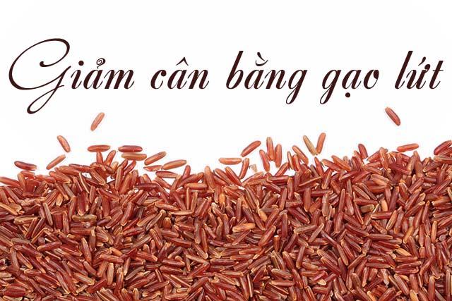 Chỉ giảm cân bằng gạo lứt trong thời gian nhất định