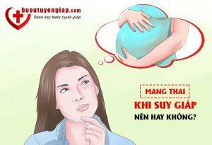 U bướu tuyến giáp ảnh hưởng đến mang thai không