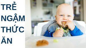 Trẻ biếng ăn hay ngậm phải làm sao ?