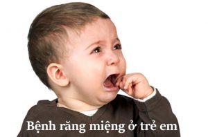 Các bệnh răng miệng thường gặp ở trẻ nhỏ