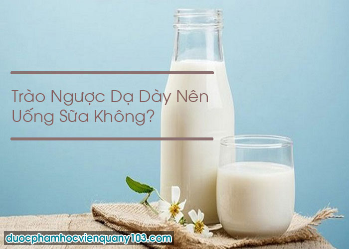 Trào Ngược Dạ Dày Nên Uống Sữa Không?